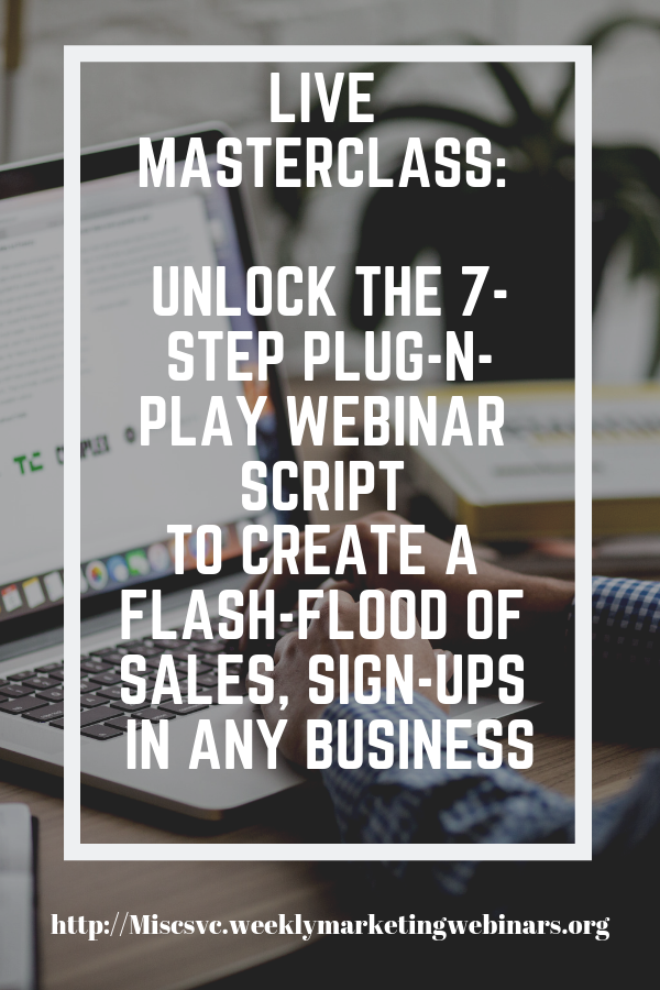 LIVE MASTERCLASS: Unlock the 7-Step Plug-n-Play Webinar Essentials Script to Create a Flash-Flood of Sales, Sign-Ups & Quick Cash in ANY Business (even if you're brand new and never hosted a webinar before!)